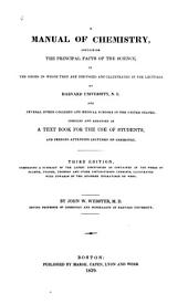 A Manual of Chemistry: Containing the Principal Facts of the Science, in the Order in which They are Discussed, and Illustrated in the Lectures at Harvard University, N.E. ... : Compiled and Arranged as a Text Book : for the Use of Students, and Persons Attending Lectures on Chemistry