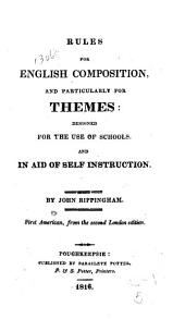Rules for English composition, and particularly for themes: designed for the use of schools, and in aid of self instruction
