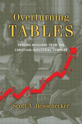 Overturning Tables: Freeing Missions from the Christian-Industrial Complex
