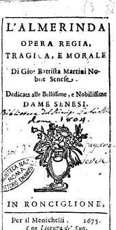 L'Almerinda opera regia, tragica, e morale di Gio. Battista Martini nobile senese. ..