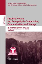 Security, Privacy, and Anonymity in Computation, Communication, and Storage: 9th International Conference, SpaCCS 2016, Zhangjiajie, China, November 16-18, 2016, Proceedings