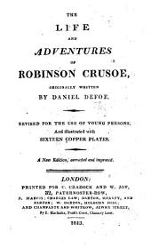 The Life and Adventures of Robinson Crusoe ... Revise for the Use of Young Persons, and Illustrated ... A New Edition, Corrected and Improved, Etc