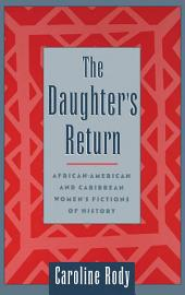 The Daughter's Return: African-American and Caribbean Women's Fictions of History