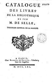 Catalogue des livres de la bibliothèque de feu M. de Selle, trésorier général de la Marine (par J. M. Barrois. Vente à Paris, avant Pâques, 1761)
