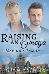 Raising an Omega (Making a Family 3): MM Alpha/Omega Mpreg Gay Romance