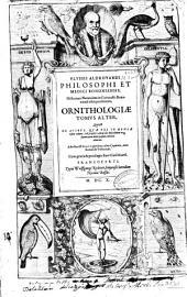 Ulyssis Aldrovandi ... Ornithologiae tomus alter: qui est de avibus quae vel in mensae usum cedunt ... : Adieetns est index gemimis ; alter capitum ; alter rerum et verborum