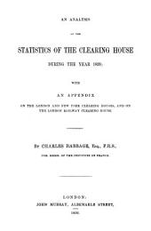 An analysis of the statistics of the clearing house during the year 1839: With an appendix on the London and New York clearing houses, and on the Condon Railway clearing house