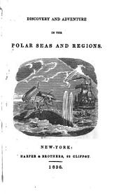 Narrative of Discovery and Adventure in the Polar Seas and Regions: With Illustrations of Their Climate, Geology, and Natural History, and an Account of the Whale-fishery