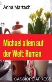 Michael allein auf der Welt: Roman: Cassiopeiapress Unterhaltung