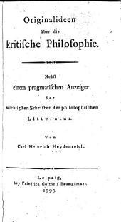 Originalideen über die kritische Philosophie: nebst einem pragmatischen Anzeiger der Wichtigstenschriften der philosophischen Litteratur, Bände 1-3