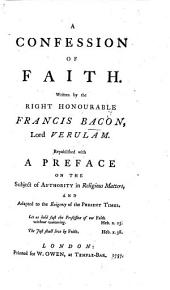 A confession of the faith. Written by the Right Honourable Francis Bacon, etc