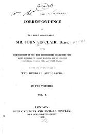 The Correspondence of the Right Honourable Sir John Sinclair, Bart: With Reminiscences of the Most Distinguished Characters who Have Appeared in Great Britain, and in Foreign Countries, During the Last Fifty Years, Volume 1