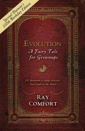 Evolution: A Fairy Tale for Grownups: 101 Questions to Shake Believers' Blind Faith in the Theory