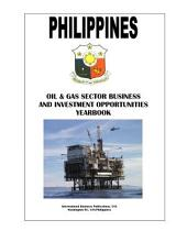 Philippines Oil and Gas Sector Business and Investment Opportunities Yearbook