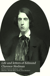 Life and Letters of Edmund Clarence Stedman: Volume 1