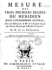 Mesure des trois premiers degrés du méridien dans l'hémisphère austral tirée des observations de Mrs de l'Académie Royale des sciences envoyés par le Roi sous l'Equateur