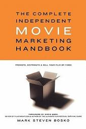 The Complete Independent Movie Marketing Handbook