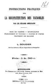 Instructions pratiques sur la reconstitution des vignobles: par les cépages américains. Choix des variétés--multiplication--établissement du vignoble--culture et fumure--traitement des maladies