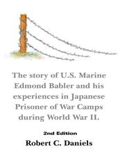 1220 Days: The story of U.S. Marine Edmond Babler and his experiences in Japanese Prisoner of War Camps during World War II. Second Edition