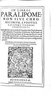 In Libros Paralipomenon Sive Chronicorvm, Lvdovici Lavateri Tigvrini Commentarivs: Insertae sunt huic operi, tabulae de Genealogia Iesu Christi ...