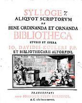 Jo. Dav. Koeleri Sylloge aliquot Scriptorum de bene ordinanda et ornanda bibliotheca