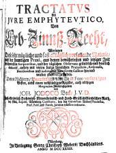 Tractatus de jure emphyteutico, von Erb-Zinnß-Recht (etc.)