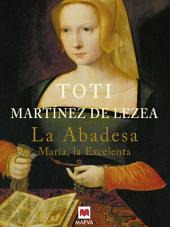 La abadesa: María, la Excelenta.