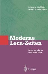 Moderne Lern-Zeiten: Lernen und Arbeiten in der Neuen Fabrik