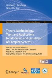 Theory, Methodology, Tools and Applications for Modeling and Simulation of Complex Systems: 16th Asia Simulation Conference and SCS Autumn Simulation Multi-Conference, AsiaSim/SCS AutumnSim 2016, Beijing, China, October 8-11, 2016, Proceedings, Part 2
