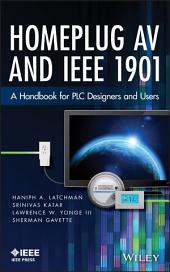Homeplug AV and IEEE 1901: A Handbook for PLC Designers and Users