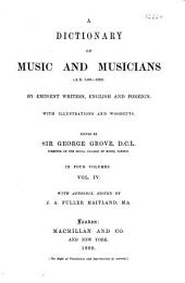 A Dictionary of Music and Musicians (A.D. 1450-1880) by Eminent Writers, English and Foreign: Volume 4