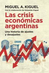 Las crisis económicas argentinas: Una historia de ajustes y desajustes
