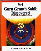 Sri Guru Granth Sahib Discovered: A Reference Book of Quotations from the Adi Granth