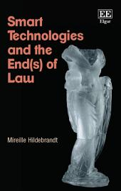Smart Technologies and the End(s) of Law: Novel Entanglements of Law and Technology