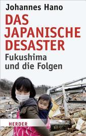 Das japanische Desaster: Fukushima und die Folgen