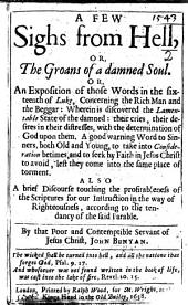 A Few Sighs from Hell, or, the Groans of a damned Soul. Or, an Exposition of those words in the sixteenth of Luke, concerning the rich man and the beggar, etc. [With an address to the reader, signed: I. G., i.e. John Gibbs.]