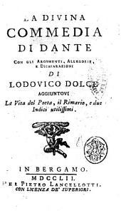 La Divina commedia di Dante: con gli argomenti, allegorie, e dichiarazioni di Lodovico Dolce. Aggiuntovi la vita del poeta, il rimario, e due indici utilissimi