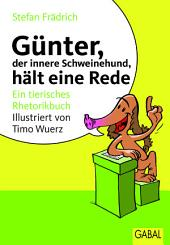 Günter, der innere Schweinehund, hält eine Rede: ein tierisches Rhetorikbuch