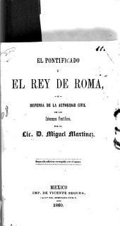 El pontifiviado y el rey de Roma: o, Defensa de la autoridad civil de los soberanos pontífices