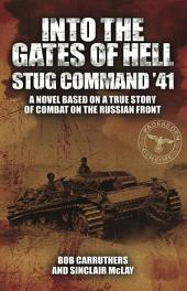 Into the Gates of Hell: Stug Command '41: A Novel Based on a True Story of Combat on the Russian Front