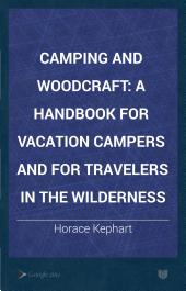 Camping and Woodcraft: A Handbook for Vacation Campers and for Travelers in the Wilderness, Volume 1