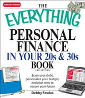 The Everything Personal Finance in Your 20s and 30s: Erase your debt, personalize your budget, and plan now to secure your future