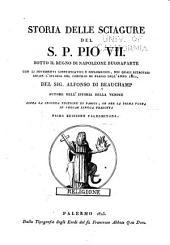 Storia delle sciagure del S.P. Pio VII. sotto il regno di Napoleone Bounaparte con li documenti giustificativi e diplomatici: nei quali ritrovarsi anche l'istoria del Concilio di Parigi dell anno 1811