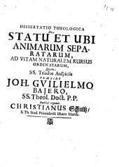 Dissertatio Theologica De Statu Et Ubi Animarum Separatarum, Ad Vitam Naturalem Rursus Ordinatarum