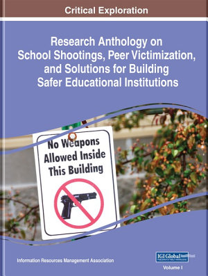 Research Anthology on School Shootings  Peer Victimization  and Solutions for Building Safer Educational Institutions PDF