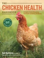 The Chicken Health Handbook, 2nd Edition: A Complete Guide to Maximizing Flock Health and Dealing with Disease, Edition 2