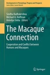 The Macaque Connection: Cooperation and Conflict between Humans and Macaques