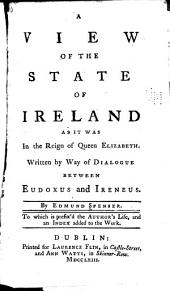 A view of the state of Ireland as it was in the reign of Queen Elizabeth: written by way of dialogue between Eudoxus and Ireneus
