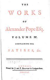 The Works of Alexander Pope, Esq. ...: Satires, &c