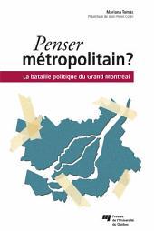 Penser métropolitain: La bataille politique du Grand Montréal